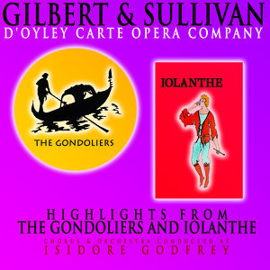 Gilbert and Sullivan: Highlights from The Gondoliers and Iolanthe