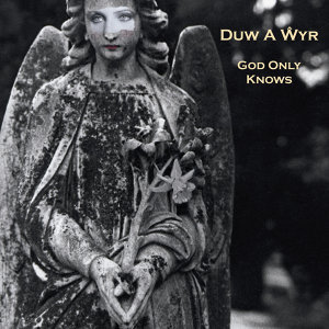 Duw A Wyr / God Only Knows