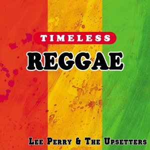 Timeless Reggae: Lee Perry & the Upsetters