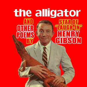 "The Alligator and Other Poems by the Star of ""Laugh-In,"" Henry Gibson"