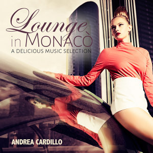 Lounge In Monaco A Delicious Music Selection