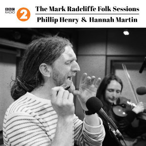 The Mark Radcliffe Folk Sessions: Phillip Henry & Hannah Martin