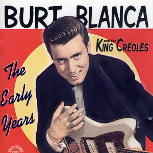 Burt Blanca and the King Creoles: The Early Years