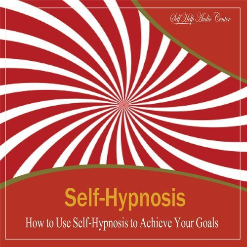 Self Help Audio Center - Self-Hypnosis: How to Use Self