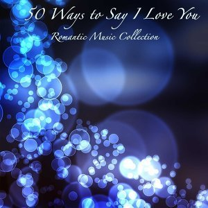 50 Ways to Say I Love You: Romantic Music Collection, Background Music, Candlelight Dinner Party Music Relaxing Piano Music Moods