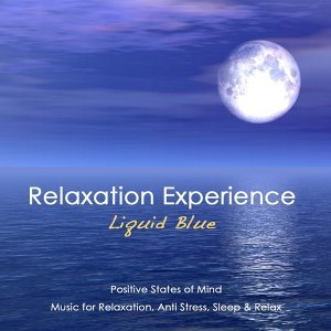 Relaxation Experience Positive States of Mind: Music for Relaxation, Anti Stress, Sleep & Relax