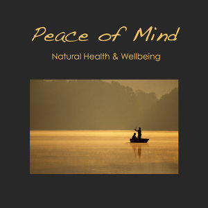 Peace of Mind: Natural Health, Wellbeing & Meditation Music