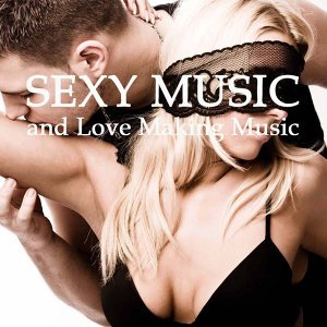 Sexy Music & Love Making Music - Lounge Sexual Healing Music, Sensual Songs, Sex Relaxation, Intimacy and Erotic Moments Background Music