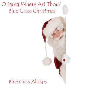 O Santa Where Art Thou? Blue Grass Christmas
