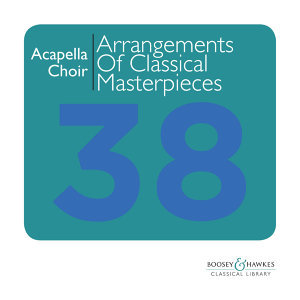 A Capella Choir: Arrangements of Classical Masterpieces for Chamber Choir