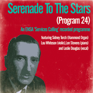 Serenade to the Stars (Programme 24) / An Ensa Services Calling Recorded Programme