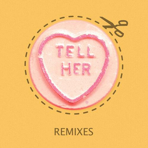 Tell Her - Remixes