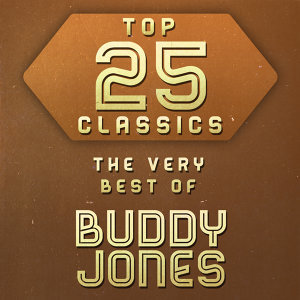 Top 25 Classics - The Very Best of Buddy Jones