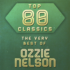 Top 80 Classics - The Very Best of Ozzie Nelson