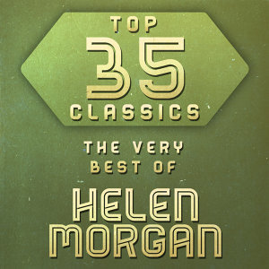 Top 35 Classics - The Very Best of Helen Morgan
