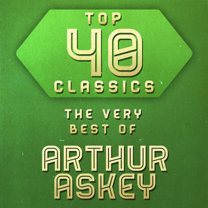 Top 40 Classics - The Very Best of Arthur Askey