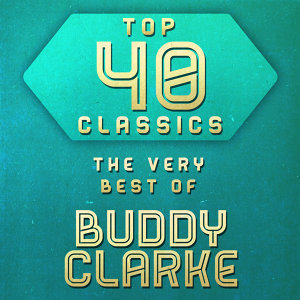 Top 40 Classics - The Very Best of Buddy Clark