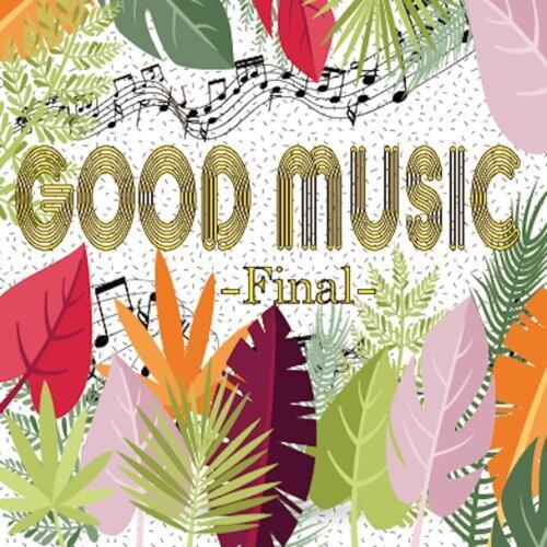 GOOD MUSIC -Final-