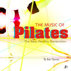 The Music of Pilates (The New Healthy Generation)