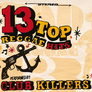 13 Top Reggae Hits Performed By Club Killers