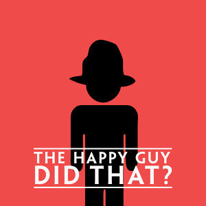 The Happy Guy Did That?