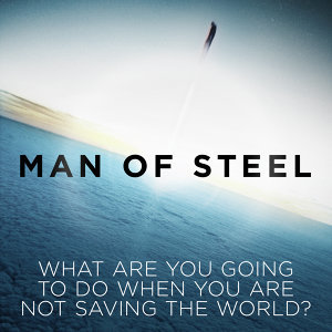"What Are You Going to Do When You Are Not Saving the World? (From ""Man of Steel"")"