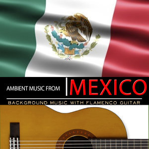 Ambient Music from Mexico. Background Music with Flamenco Guitar