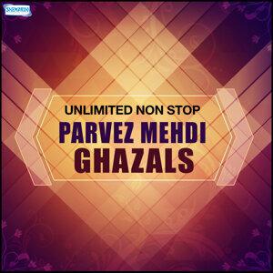 Unlimited Non Stop Parvez Mehdi Ghazals