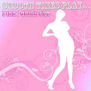 Smooth Times Play Pink Chill Out