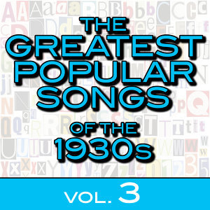 The Greatest Popular Songs of the 1930s, Vol. 3