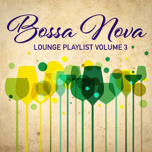 Bossa Nova Lounge Playlist, Vol. 3
