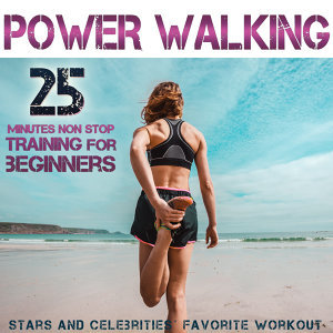 Power Walking. Stars and Celebrities´ Favorite Workout. 25 Minutes Non Stop Training for Beginners