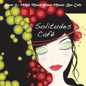 Solitudes Café, Vol. 1: Heart & Mind Mood Piano Music Bar Café
