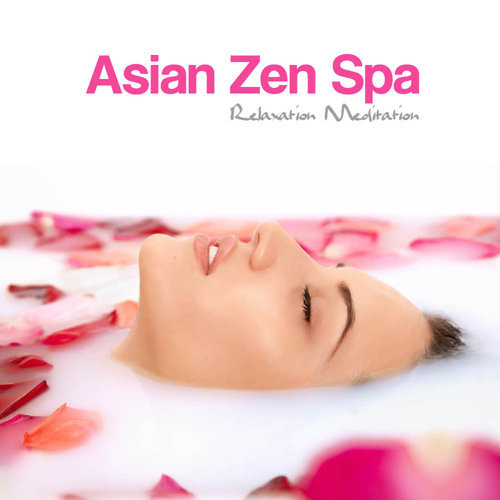 Asian Zen Spa Relaxation Meditation: Asian Zen Spa Music for Relaxation, Meditation, Massage, Yoga, Relaxation Meditation, Sound Therapy, Restful Sleep and Spa Relaxation