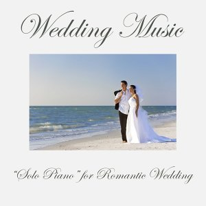 "Wedding Music: ""Solo Piano"" for Romantic Wedding, Wedding Music Playlist for Wedding Ceremony"