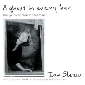 A Ghost In Every Bar - The Lyrics of Fran Landesman