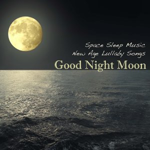 Good Night Moon: New Age Lullaby Songs & Space Sleep Music