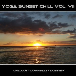 Yoga Sunset Chill, Vol. VII - Chillout - Downbeat - Dubstep