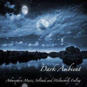 Dark Ambient: Dark Ambient Music, Atmosphere Music, Solitude and Melancholy Feeling, Alternative Electronic Music