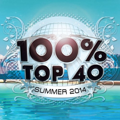 100% Top 40 Hits Summer 2014