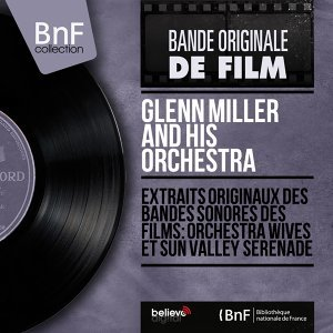 Extraits originaux des bandes sonores des films: Orchestra Wives et Sun Valley Serenade - Mono Version