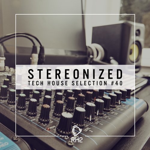 Stereonized - Tech House Selection, Vol. 40
