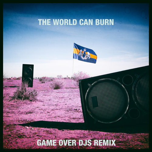 The World Can Burn - Game Over DJs Remix