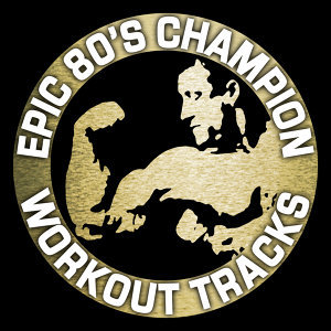 Epic 80's Champion Workout Tracks