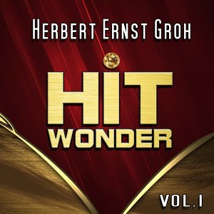Hit Wonder: Herbert Ernst Groh, Vol. 1