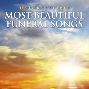 Unforgettable - Most Beautiful Funeral Songs