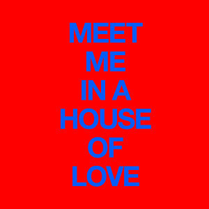 Meet Me In A House Of Love