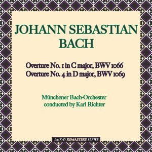 Bach: Overture No. 1 in C major, BWV 1066 & Overture No. 4 in D major, BWV 1069 (Remastered)