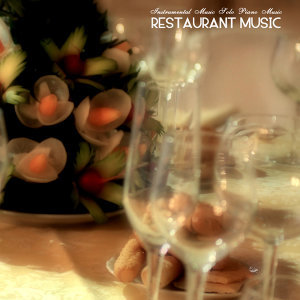 Restaurant Music - Solo Piano Music Edition, Instrumental Relaxing Background Music