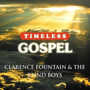 Timeless Gospel: Clarence Fountain & The Blind Boys